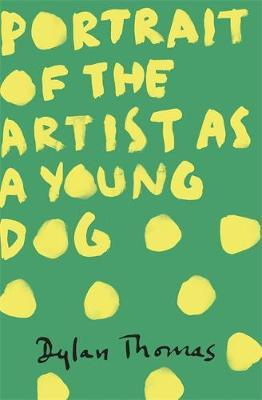 Portrait Of The Artist As A Young Dog by Dylan Thomas image