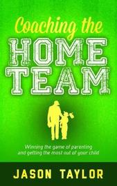 Coaching the Home Team by Jason Taylor