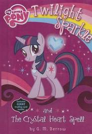Twilight Sparkle and the Crystal Heart Spell by G M Berrow