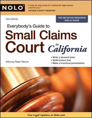 Everybody's Guide to Small Claims Court in California by Ralph Warner, Attorney