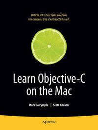 Learn Objective C on the Mac (Learn Series) by Scott Knaster