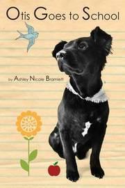 Otis Goes to School by Ashley Nicole Bramlett