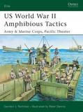 US Amphibious Tactics, Pacific 1942-45 by Gordon L. Rottman
