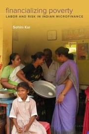 Financializing Poverty by Sohini Kar