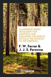 Cambridge Greek Testament for Schools and Colleges by F W Farrar