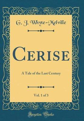 Cerise, Vol. 1 of 3 by G.J. Whyte Melville
