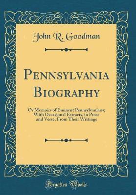 Pennsylvania Biography by John R Goodman