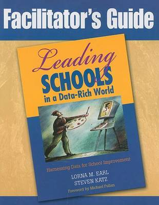 Facilitator's Guide to Leading Schools in a Data-Rich World by Lorna M Earl image
