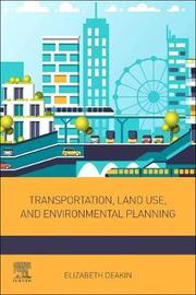 Transportation, Land Use, and Environmental Planning by Elizabeth Deakin