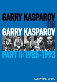 Garry Kasparov on Garry Kasparov, Part 2 by Garry Kasparov
