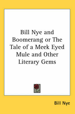Bill Nye and Boomerang or The Tale of a Meek Eyed Mule and Other Literary Gems by Bill Nye image
