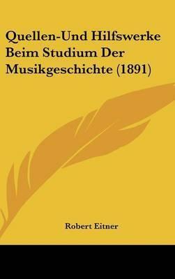 Quellen-Und Hilfswerke Beim Studium Der Musikgeschichte (1891) by Robert Eitner
