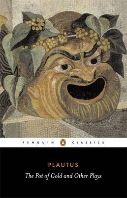 The Pot of Gold and Other Plays by Titus Maccius Plautus