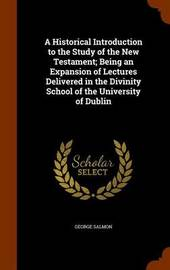 A Historical Introduction to the Study of the New Testament; Being an Expansion of Lectures Delivered in the Divinity School of the University of Dublin by George Salmon image