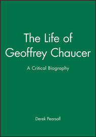 The Life of Geoffrey Chaucer by Derek Pearsall