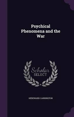 Psychical Phenomena and the War by Hereward Carrington