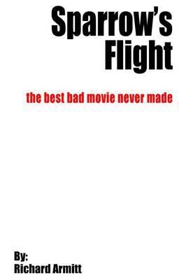 Sparrow's Flight: The Best Bad Movie Never Made by Richard Armitt