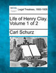 Life of Henry Clay. Volume 1 of 2 by Carl Schurz