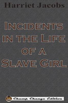 Incidents in the Life of a Slave Girl (Chump Change Edition) by Harriet Jacobs image