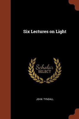 Six Lectures on Light by John Tyndall image