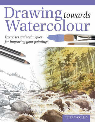 Drawing Towards Watercolour by Peter Woolley