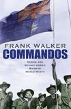 Commandos: Heroic and Deadly ANZAC Raids in World War II by Frank Walker