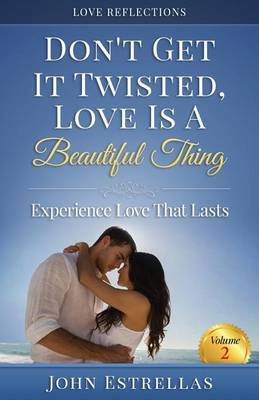 Don't Get It Twisted, Love Is a Beautiful Thing: Experience Love That Lasts by John Estrellas image