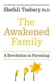 The Awakened Family by Shefali Tsabary