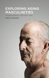 Exploring Aging Masculinities by D. Jackson