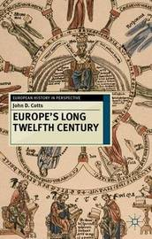 Europe's Long Twelfth Century by John D. Cotts