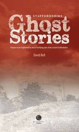 Staffordshire Ghost Stories by David Bell