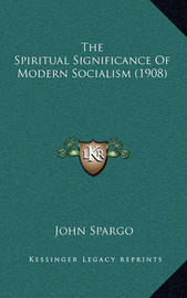 The Spiritual Significance of Modern Socialism (1908) by John Spargo