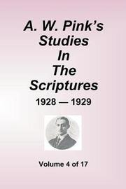 A.W. Pink's Studies in the Scriptures - 1928-29, Volume 4 of 17 by Arthur W Pink