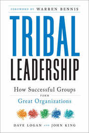 Tribal Leadership: Leveraging Natural Groups to Build a Thriving Organization by David Logan
