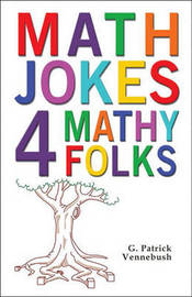 Math Jokes 4 Mathy Folks by G Patrick Vennebush