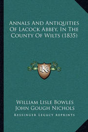 Annals and Antiquities of Lacock Abbey, in the County of Wilts (1835) by John Gough Nichols