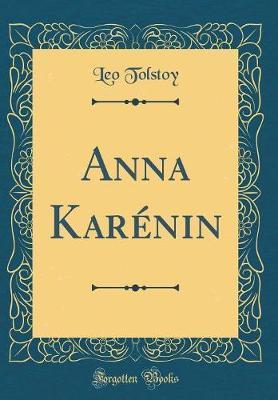 Anna Karenin (Classic Reprint) by Leo Tolstoy