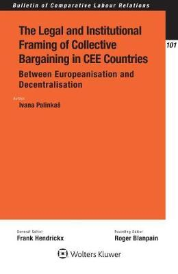 The Legal and Institutional Framing of Collective Bargaining in Cee Countries by Palinkas Ivana