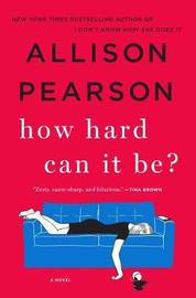 How Hard Can It Be? by Allison Pearson image