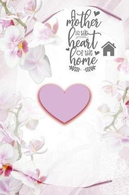 A Mother Is The Heart Of The Home by Advanta Publishing