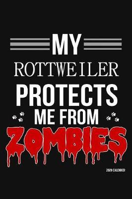 My Rottweiler Protects Me From Zombies 2020 Calender by Harriets Dogs
