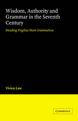 Wisdom, Authority and Grammar in the Seventh Century by Vivien Law image