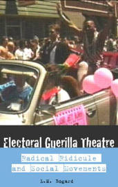 Electoral Guerrilla Theatre: Radical Ridicule and Social Movements by L.M. Bogad image