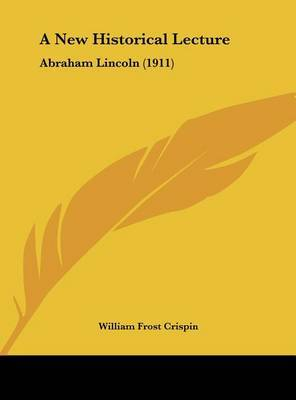 A New Historical Lecture: Abraham Lincoln (1911) by William Frost Crispin image