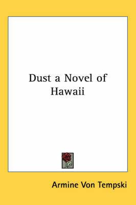 Dust a Novel of Hawaii by Armine Von Tempski