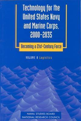 Technology for the United States Navy and Marine Corps, 2000-2035 Becoming a 21st-Century Force: Volume 8 by National Research Council
