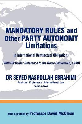 Mandatory Rules and Other Party Autonomy Limitations in International Contractual Obligations by Seyed Nasrollah Ebrahimi