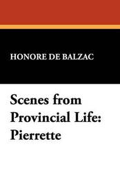 Scenes from Provincial Life: Pierrette by Honore de Balzac