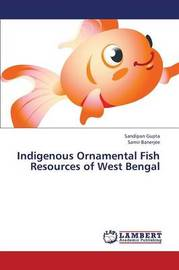 Indigenous Ornamental Fish Resources of West Bengal by Gupta Sandipan