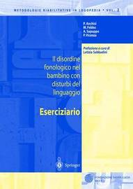 Il Disordine Fonologico Nel Bambino Con Disturbi del Linguaggio: Eserciziario by P Anchisi